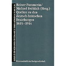 Quellen zu den Beziehungen Deutschlands zu seinen Nachbarn im 19. und 20. Jahrhundert, Bd.3, Quellen zu den deutsch-britischen Beziehungen 1815-1914 ... seinen Nachbarn im 19. und 20. Jahrhundert)