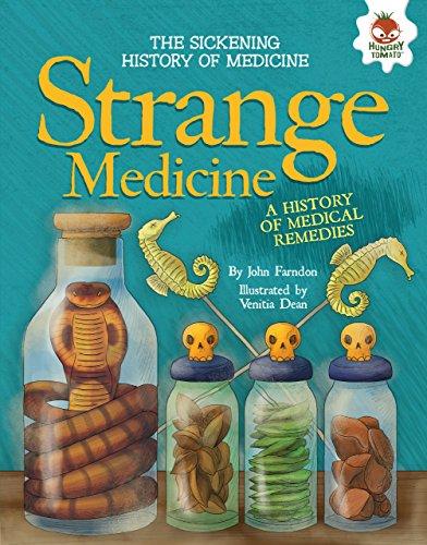 Strange Medicine: A History of Medical Remedies (The Sickening History of Medicine) (English Edition) -