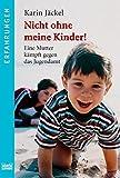 Nicht ohne meine Kinder!: Eine Mutter kämpft gegen das Jugendamt (Erfahrungen - Bastei Lübbe Taschenbücher) - Karin Jäckel