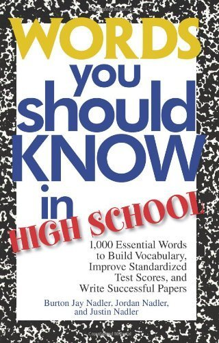 Words You Should Know In High School: 1000 Essential Words To Build Vocabulary, Improve Standardized Test Scores, And Write Successful Papers 2nd by Nadler, Burton Jay, Nadler, Jordan, Nadler, Justin (2004) Paperback