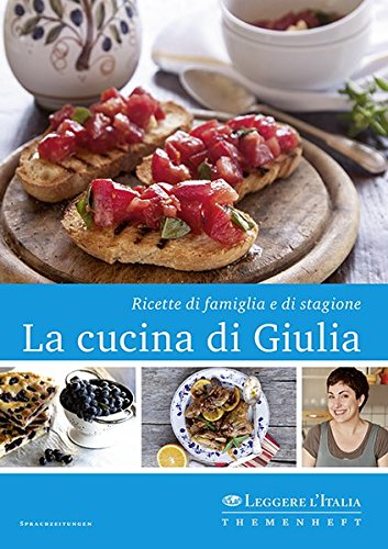 La cucina di Giulia: Ricette di famiglia e di stagione (Italienisch Kochkurs)