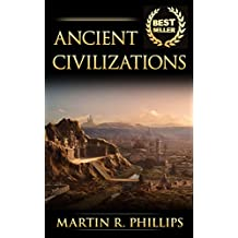 Ancient Civilizations: Discover the Ancient Secrets of Greece, Egypt, and Rome (Ancient Civilizations, Ancient History, Greek History, Egyptian History, Roman History) (English Edition)