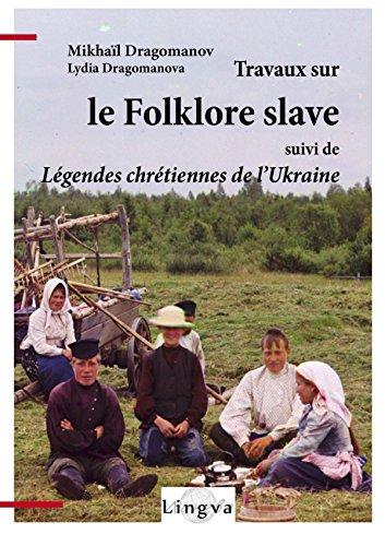 Travaux sur le folklore slave, suivi de Légendes chrétiennes de l'Ukraine