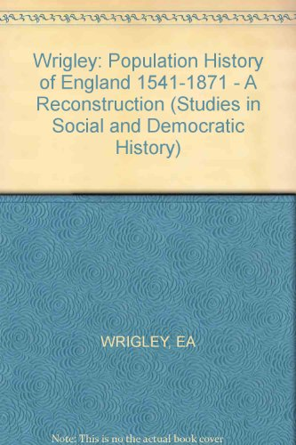 wrigley-population-history-of-england-1541-1871-a-reconstruction-studies-in-social-and-democratic-hi