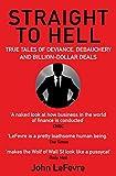 Straight to Hell: True Tales of Deviance, Debauchery and Billion-Dollar Deals