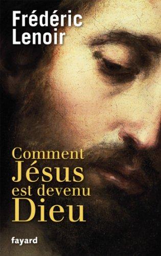 Comment Jésus est devenu Dieu (Documents) par Frédéric Lenoir
