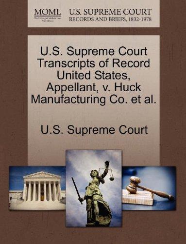 U.S. Supreme Court Transcripts of Record United States, Appellant, v. Huck Manufacturing Co. et al.
