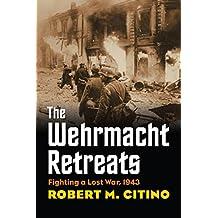 The Wehrmacht Retreats: Fighting a Lost War, 1943 (Modern War Studies (Paperback))