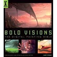 Bold Visions: A Digital Painting Bible: For Fantasy and Science Fiction Artists