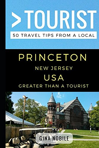 Greater Than a Tourist - Princeton New Jersey USA: 50 Travel Tips from a Local -