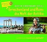 Griechenland und Rom: Die Welt der Antike: Weltgeschichte für Kinder - Martin Zimmermann