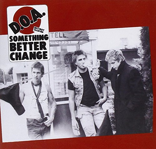 D.O.A.: Something Better Change (Audio CD)