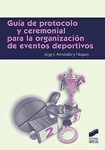 eventos deportivos: Guía de protocolo para la organización de eventos deportivos (Ceremonial y Próto...