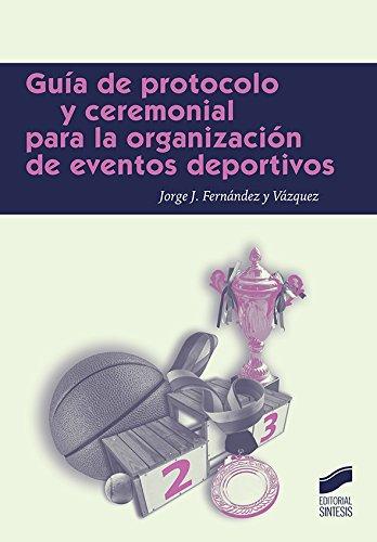 Guía de protocolo para la organización de eventos deportivos (Ceremonial y Prótocolo) por Jorge J. Fernández y Vázquez