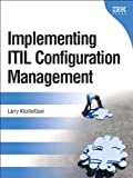 Implementing ITIL Configuration Management (paperback) (2nd Edition) 2nd (second) Edition by Klosterboer, Larry published by IBM Press (2008)