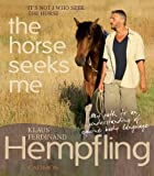 It's Not I Who Seek the Horse, the Horse Seeks Me