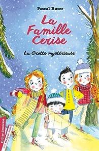 La Famille Cerise, tome 4 : La grotte mystérieuse par Pascal Ruter