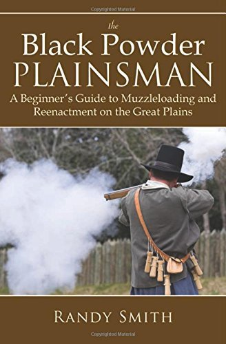 The Black Powder Plainsman: A Beginner's Guide to Muzzle-Loading and Reenactment on the Great Plains by Randy Smith (2012-08-15) (Powder Muzzleloading Black)