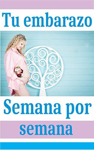Tu Embarazo Semana por Semana: Guia de tu embarazo explicado semana a semana por Ediciones Sanfri