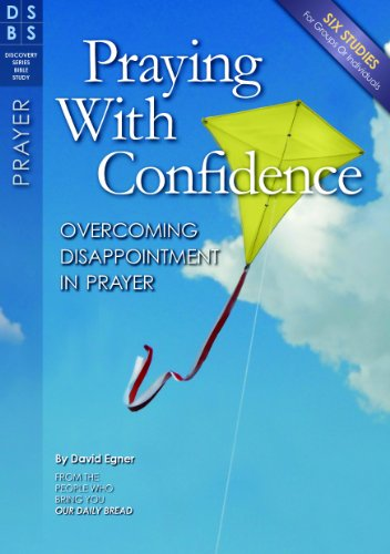 Praying with Confidence: Overcoming Disappointment with Prayer (Discovery Bible Study)