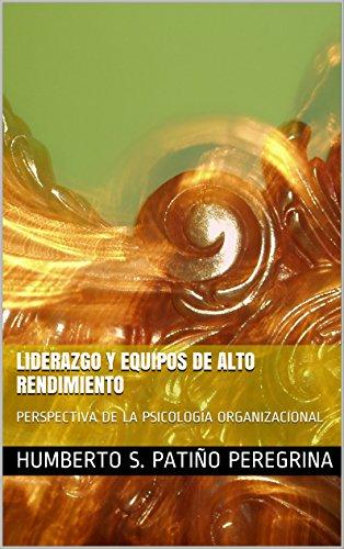 LIDERAZGO Y EQUIPOS DE ALTO RENDIMIENTO: PERSPECTIVA DE LA PSICOLOGÍA ORGANIZACIONAL