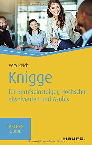Knigge für Berufseinsteiger, Hochschulabsolventen und Azubis (Haufe TaschenGuide, Band 308)