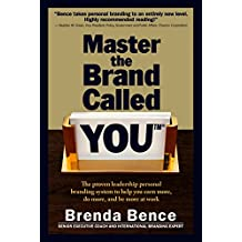 Master the Brand Called YOU: The Proven Leadership Personal Branding System to Help You Earn More, Do More and Be More At Work (English Edition)
