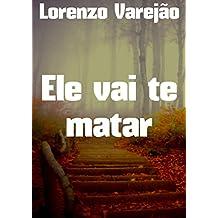 Ele vai te matar (Portuguese Edition)