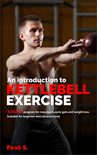 An introduction to kettlebell: 30 days program for massive muscle gain and weight loss. Suitable for beginner and advance level