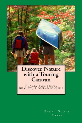 Discover Nature With a Touring Caravan: Peace, Solitude, Beauty, Companionship