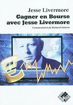 Gagner en Bourse avec Jesse Livermore de Jesse Livermore