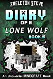 Diary of a Minecraft Lone Wolf (Dog) - Book 3: Unofficial Minecraft Diary Books for Kids, Teens, & Nerds - Adventure Fan Fiction Series (Skeleton Steve ... Diaries Collection - Dakota the Lone Wolf)