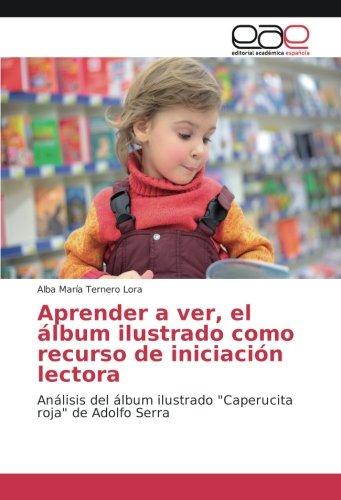 """Aprender a ver, el álbum ilustrado como recurso de iniciación lectora: Análisis del álbum ilustrado """"Caperucita roja"""" de Adolfo Serra"""