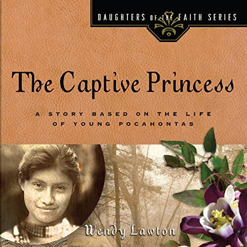 The Captive Princess: A Story Based on the Life of Young Pocahontas: Daughters of the Faith Series Monaco-serie Audio