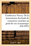 Telecharger Livres Conference Neveu De la transmission des fonds de commerce caractere au point de vue economique (PDF,EPUB,MOBI) gratuits en Francaise