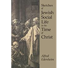 Sketches of Jewish Social Life by Alfred Edersheim (2013-10-19)