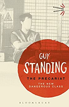 The Precariat: The New Dangerous Class (Bloomsbury Revelations) by [Standing, Guy]