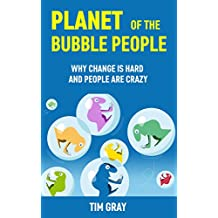 Planet of the Bubble People: why change is hard and people are crazy