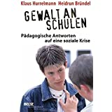 Gewalt an Schulen: Pädagogische Antworten auf eine soziale Krise (Beltz Taschenbuch)