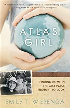 Atlas Girl: Finding Home in the Last Place I Thought to Look par [Wierenga, Emily T.]