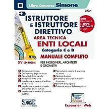 Istruttore e istruttore direttivo. Area tecnica. Enti locali. Categorie C e D. Manuale completo per ingegneri, architetti e geometri. Con aggiornamento online