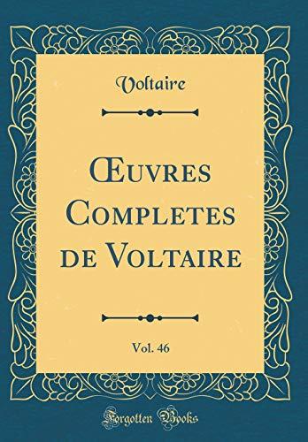 Oeuvres Completes de Voltaire, Vol. 46 (Classic Reprint) par Voltaire