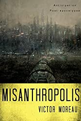 Misanthropolis: roman d'anticipation / science-fiction post-apocalyptique