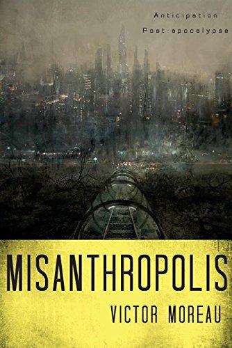 Misanthropolis: roman d'anticipation / science-fiction post-apocalyptique par Victor Moreau