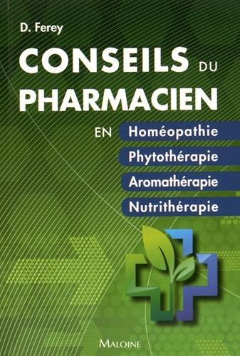 Les conseils du pharmacien en... Homéopathie, Phytothérapie, Aromathérapie, Nutrithérapie