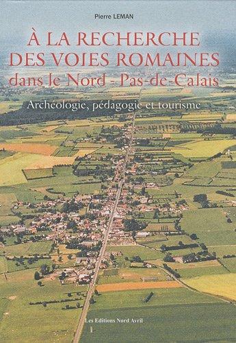 A la recherche des voies romaines dans le Nord-Pas-de-Calais : Archéologie, pédagogie et tourisme