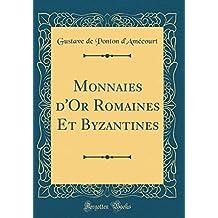 Monnaies d'Or Romaines Et Byzantines (Classic Reprint)