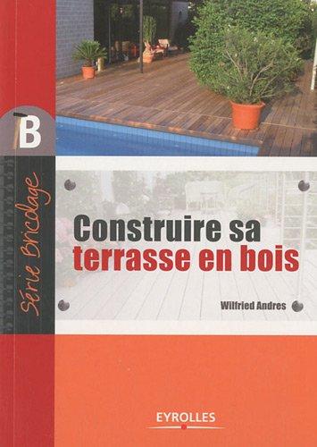 Construire sa terrasse en bois par Wilfried Andres