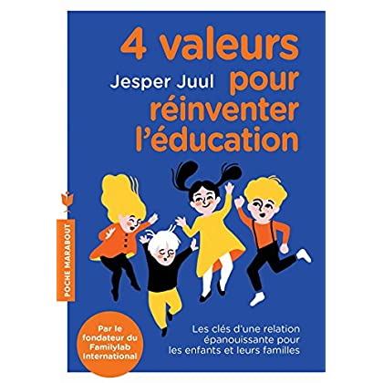 4 valeurs pour réinventer l'éducation: Les clés d une relation épanouissante pour les enfants et leurs familles