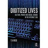 [(Digitized Lives : Culture, Power and Social Change in the Internet Era)] [By (author) T.V. Reed] published on (June, 2014)